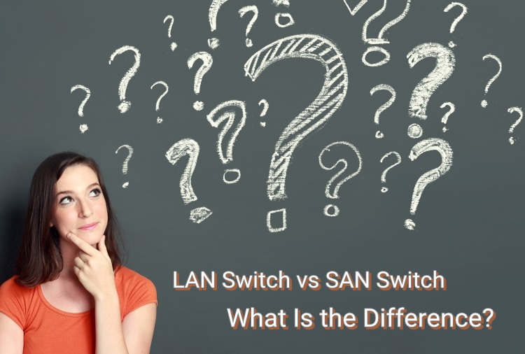 LAN Switch vs SAN Switch: What Is the Difference?